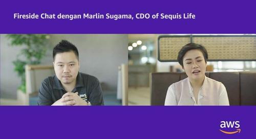 Fireside Chat dengan Marlin Sugama, CDO of Sequis Life