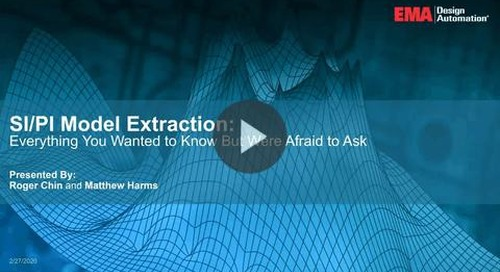 On-Demand Webinar: SI/PI Model Extraction - Everything you wanted to know but were afraid to ask