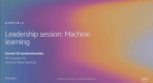 AWS re:Invent 2019: Leadership session: Machine learning (AIM218-L)