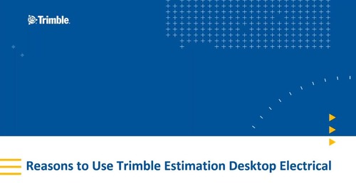 5 Reasons Electrical Contractors Use Trimble Estimation Desktop Electrical
