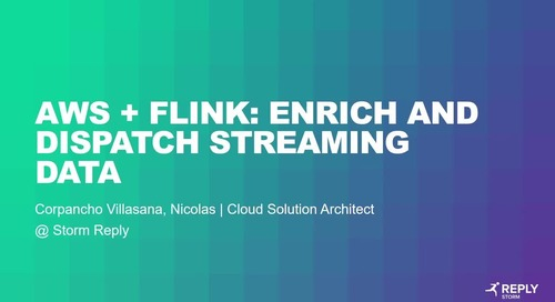 AWS & Flink Enrich and Dispatch Streaming Data presented by Storm Reply