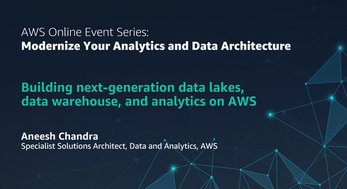 Building next generation data lakes, data warehouses, and analytics on AWS