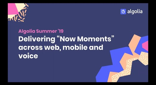 "Summer Launch: Delivering ""now moments"" across web, mobile and voice"