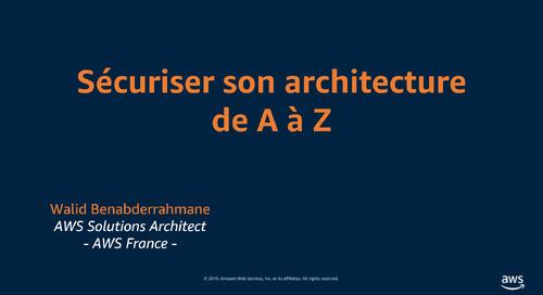 Webinaires sécurité AWS : Sécurisez votre architecture de A à Z