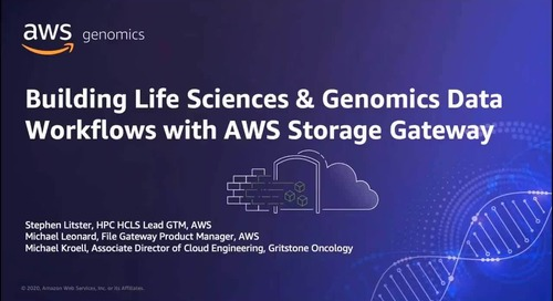 Webinar: Building Life Sciences and Genomics Data Workflows with AWS Storage Gateway