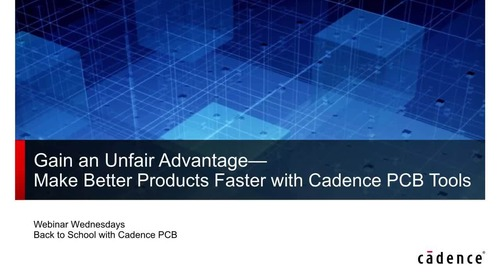 Webinar: Gain an Unfair Advantage Over the Competition with Cadence Allegro