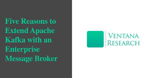 Five Reasons to Extend Apache Kafka With An Enterprise Message Broker - Ventana Research