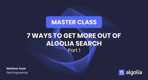 Master Class: 7 ways to get more out of Algolia search - Part I