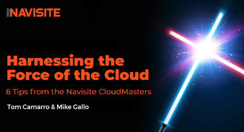 Harnessing the Force of the Cloud: 6 Tips from the Navisite CloudMasters