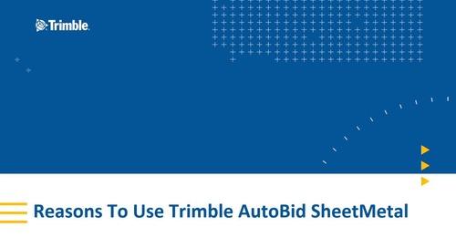 Reasons to Use Trimble AutoBid SheetMetal