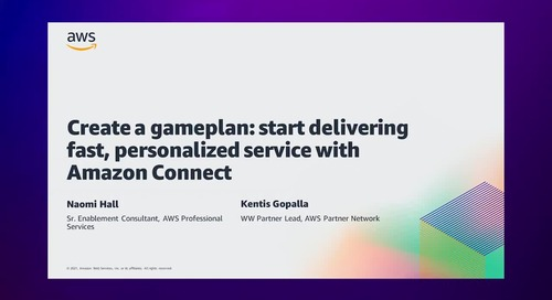 Create a Gameplan: Start Delivering Fast, Personalized Service with Amazon Connect