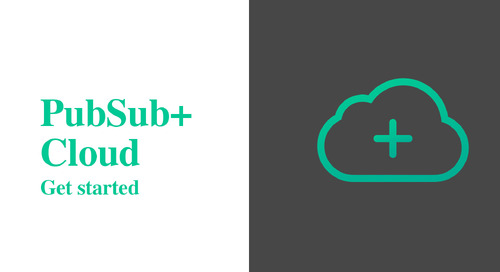 Getting Started with PubSub+ Event Broker: Cloud