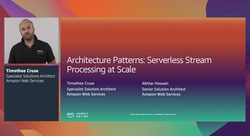 AWS Summit Online ASEAN 2020   Architecture patterns: Serverless stream processing at scale [L 300]