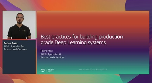 AWS Summit Online ASEAN 2020 | Best practices: Production-grade deep learning systems [Level 300]