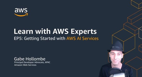 Learn with AWS Experts : EP5 Getting Started with AI Services