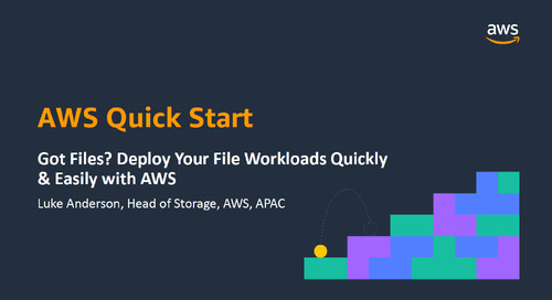Got Files? Deploy Your File Workloads Quickly & Easily with AWS