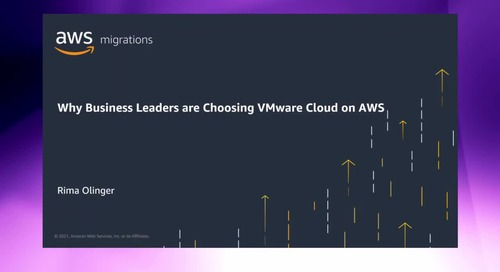 Why business leaders are choosing VMware Cloud on AWS [Level 100]