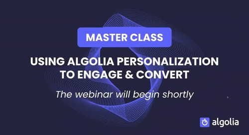 Master Class: Using Algolia Personalization to engage and convert