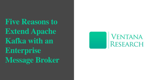 Ventana Research: Five Reasons to Extend Apache Kafka With An Enterprise Message Broker