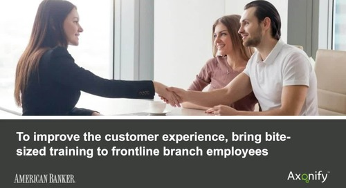 Webinar: To improve CX, bring bite-sized training to frontline branch employees