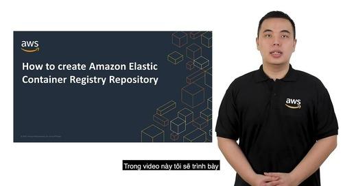 Làm thế nào để tạo một vùng lưu trữ container image sử dụng Amazon Elastic Container Registry?