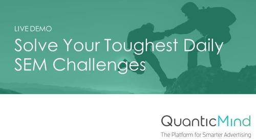 Live Demo - Solve Your Toughest Daily SEM Challenges - QuanticMind