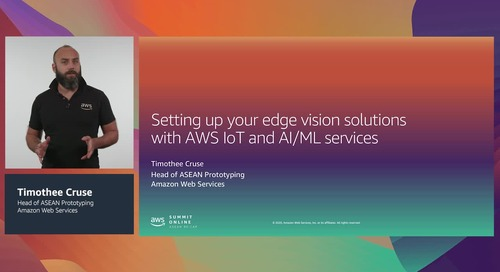 [AWS Summit ASEAN re:Cap] Setting up your edge vision solutions with AWS IoT and AI/ML services