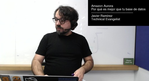 Webinar: Amazon Aurora por dentro: Por qué es mejor que tu base de datos