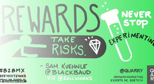 "@B2BMX nuggets of wisdom from Sam Kuehnle of @blackbaud (via @rollworks): ""Rewards take risks. Never stop experimenting."""