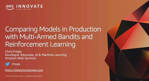 Comparing Models in Production with Multi-Armed Bandits and Reinforcement Learning [Level 300]