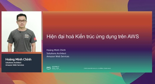 [AWS Summit ASEAN re:Cap] Hiện đại hoá Kiến trúc ứng dụng trên AWS