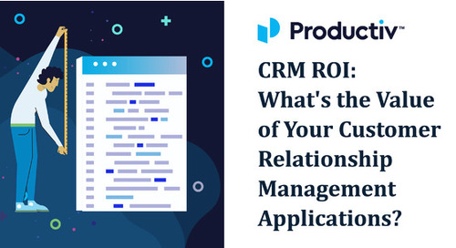 CRM ROI: What's the Value of Your Customer Relationship Management Applications?