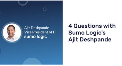 4 Questions with Sumo Logic's Ajit Deshpande