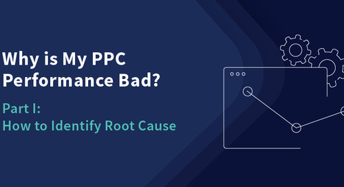 Why is My PPC Performance Bad? Part I: How to Identify Root Cause