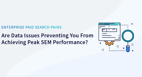 Are Data Issues Preventing You From Achieving Peak SEM Performance?