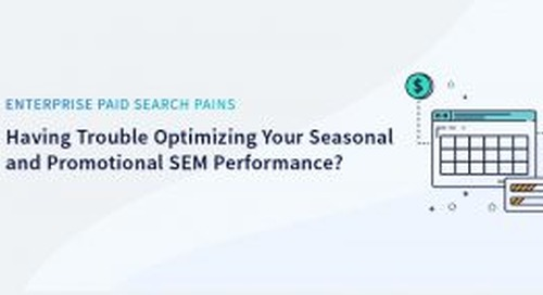 Having Trouble Optimizing Your Seasonal and Promotional SEM Performance?