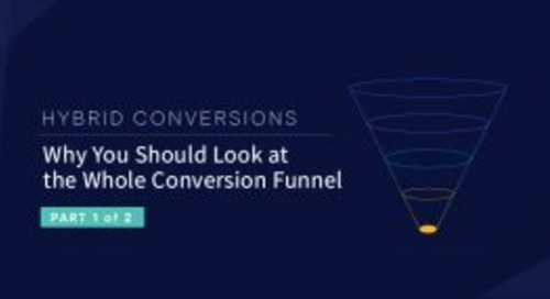 Hybrid Conversions, Part 1: Why You Should Look at the Whole Conversion Funnel