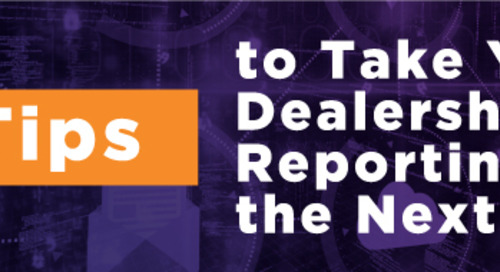 4 Tips to Take Your Dealership Reporting to the Next Level
