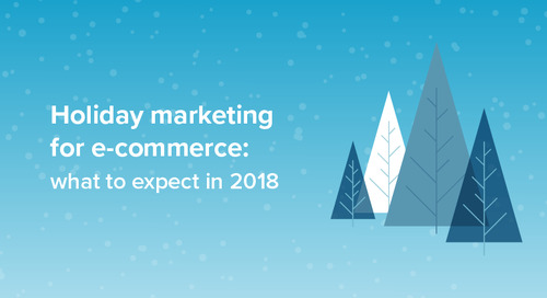 Holiday marketing for e-commerce: what to expect in 2018
