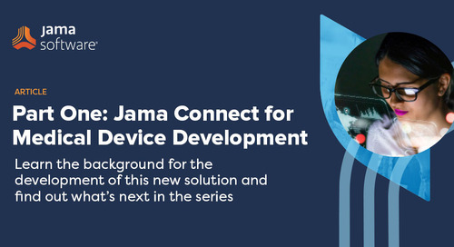 Part One: Jama Connect™ for Medical Device Development Explained
