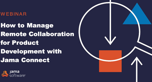 Watch now: How to Manage Remote Collaboration for Product Developmentwith Jama Connect™