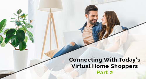 Connecting With Today's Virtual Home Shoppers Part 2