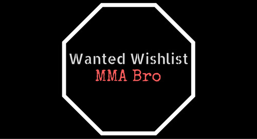 Wanted Wishlist: MMA Bro
