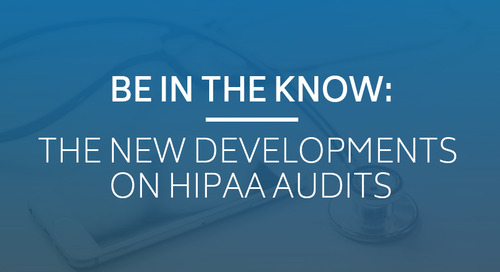Be in the Know: The New Developments on HIPAA Audits