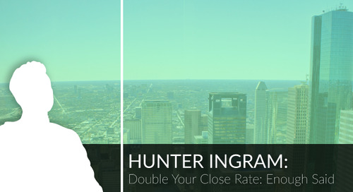 How to Double Your Close Rate: Featuring Hunter Ingram.