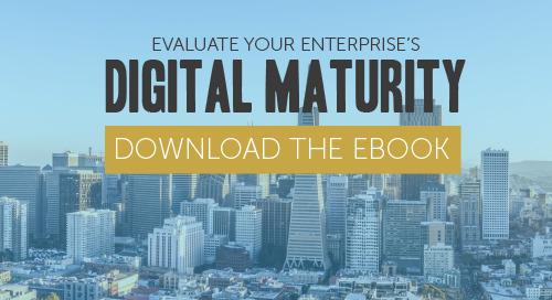 Evaluate Your Enterprise's Digital Maturity [eBook]
