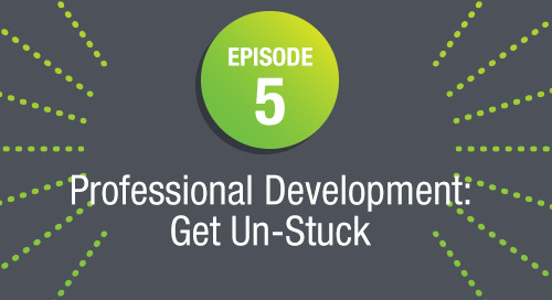 Episode 5: Professional Development: Getting Un-Stuck