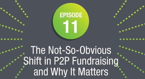 Episode 11:  The Not So Obvious Shift Happening in P2P Fundraising and Why It Matters