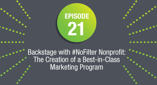 Episode 21: Backstage with #NoFilter Nonprofit: The Creation of a Best-in-Class Marketing Program