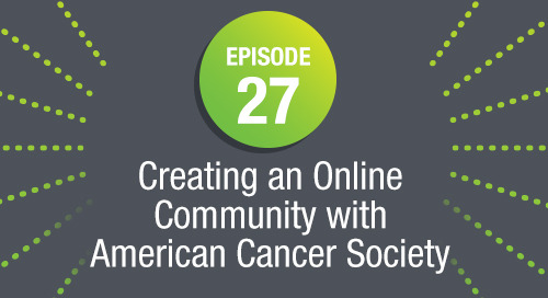 Episode 27: Creating an Online Community with American Cancer Society